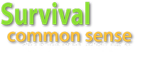 Survival Common Sense: tips and how-to guide for emergency preparedness and survival
